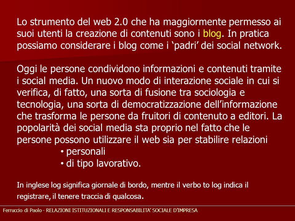 Lo strumento del web 2.0 che ha maggiormente permesso ai suoi utenti la creazione di contenuti sono i blog. In pratica possiamo considerare i blog come i 'padri' dei social network.