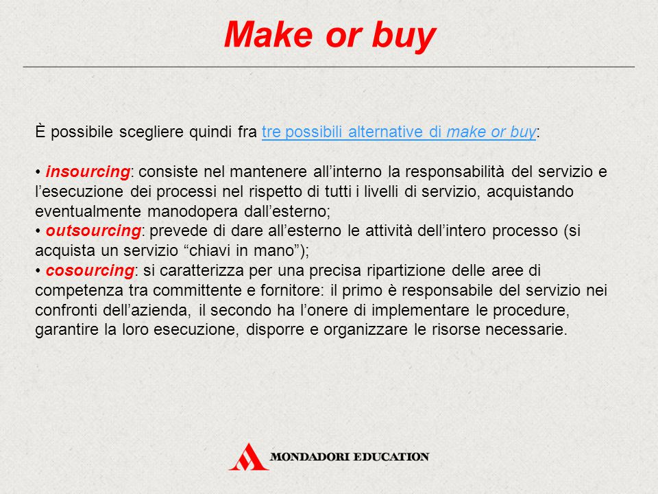 Make or buy È possibile scegliere quindi fra tre possibili alternative di make or buy: