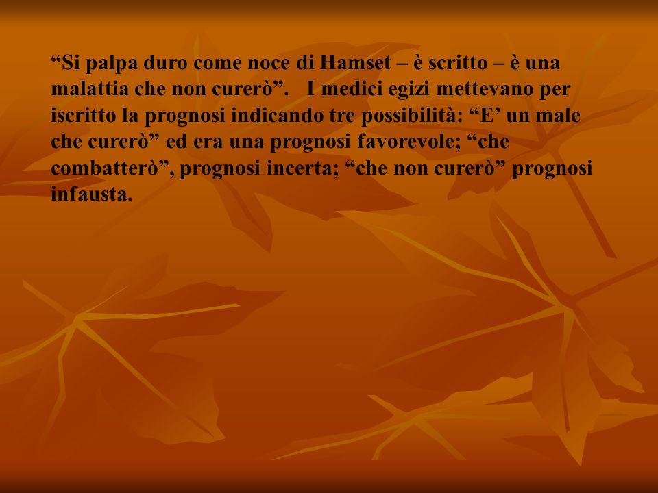 Si palpa duro come noce di Hamset – è scritto – è una malattia che non curerò .