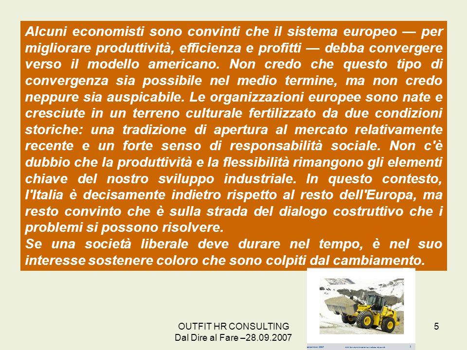 Alcuni economisti sono convinti che il sistema europeo — per migliorare produttività, efficienza e profitti — debba convergere verso il modello americano. Non credo che questo tipo di convergenza sia possibile nel medio termine, ma non credo neppure sia auspicabile. Le organizzazioni europee sono nate e cresciute in un terreno culturale fertilizzato da due condizioni storiche: una tradizione di apertura al mercato relativamente recente e un forte senso di responsabilità sociale. Non c è dubbio che la produttività e la flessibilità rimangono gli elementi chiave del nostro sviluppo industriale. In questo contesto, l Italia è decisamente indietro rispetto al resto dell Europa, ma resto convinto che è sulla strada del dialogo costruttivo che i problemi si possono risolvere.