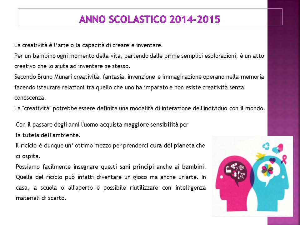 ANNO SCOLASTICO 2014-2015 La creatività è l'arte o la capacità di creare e inventare.