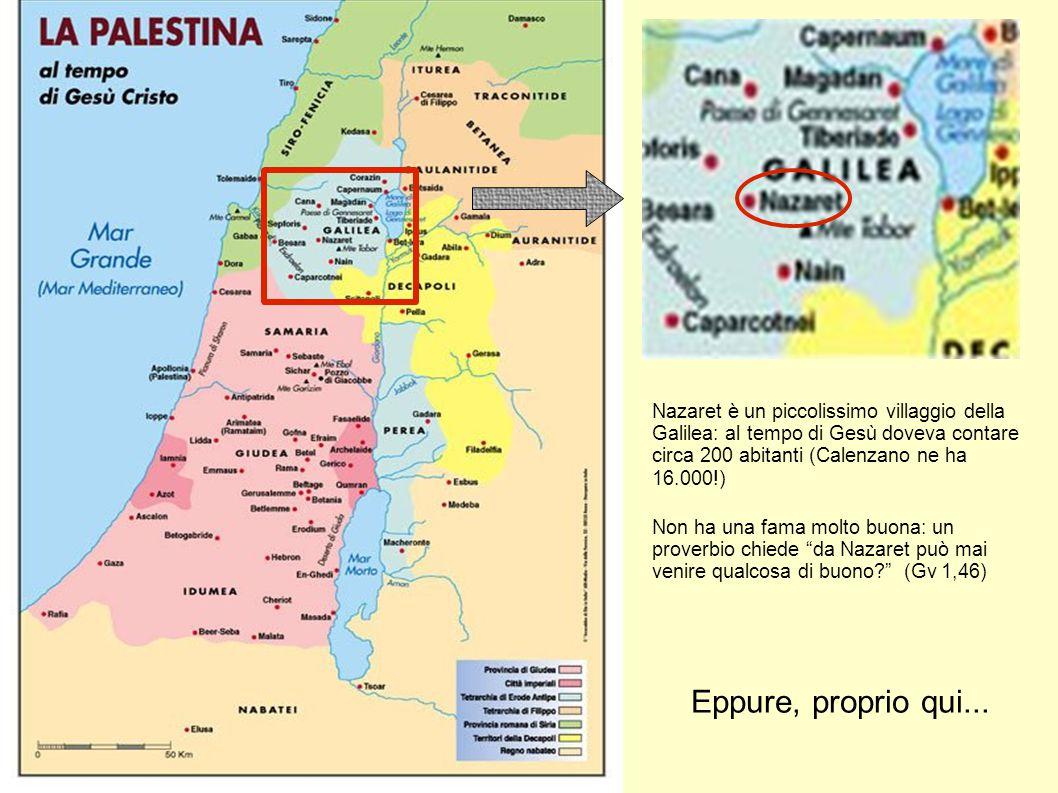 Nazaret è un piccolissimo villaggio della Galilea: al tempo di Gesù doveva contare circa 200 abitanti (Calenzano ne ha 16.000!)