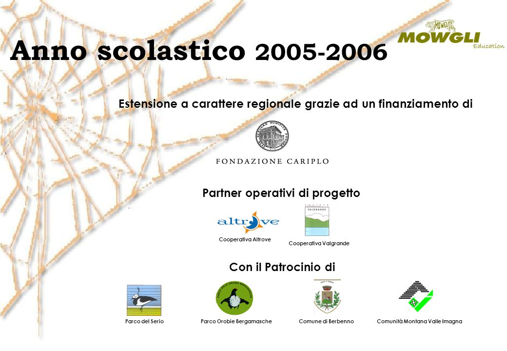 Anno scolastico 2005-2006 Estensione a carattere regionale grazie ad un finanziamento di. Partner operativi di progetto.