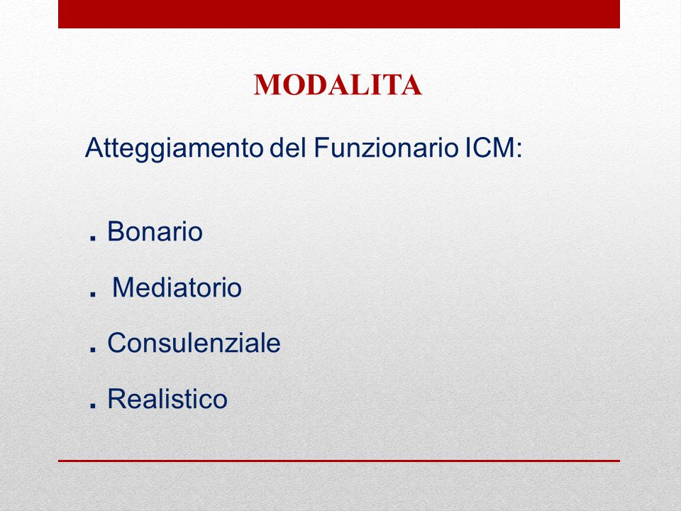 MODALITA Atteggiamento del Funzionario ICM: .