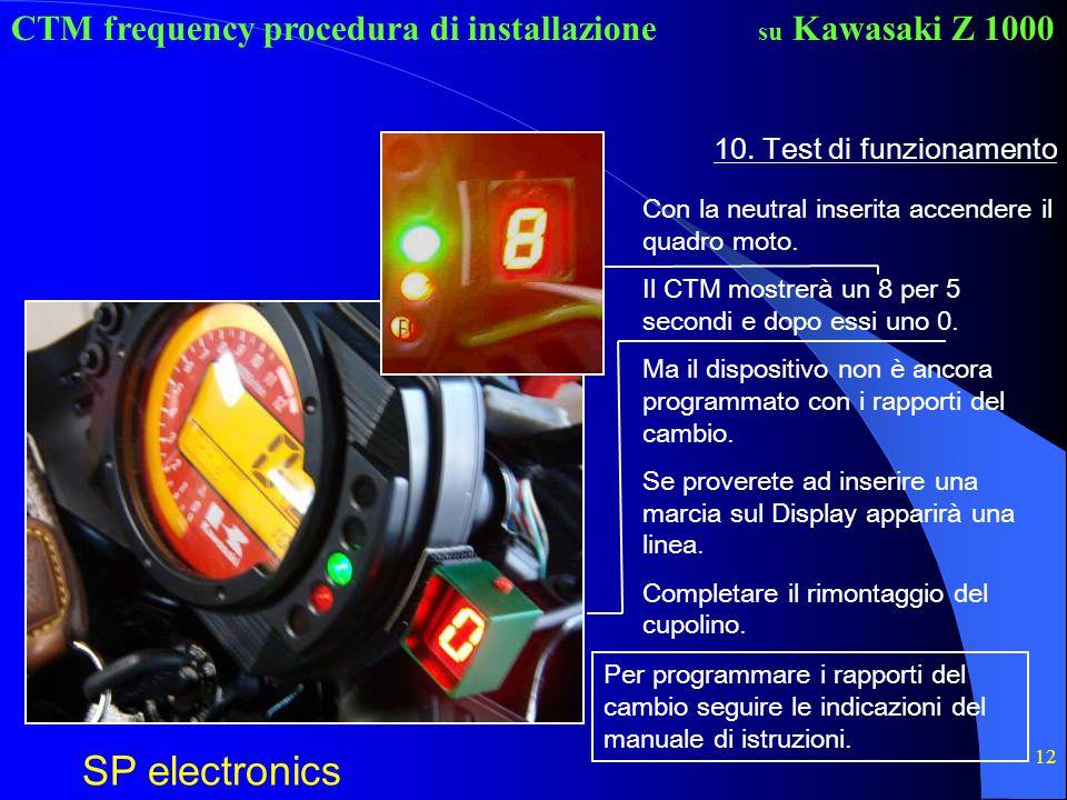 10. Test di funzionamento Con la neutral inserita accendere il quadro moto. Il CTM mostrerà un 8 per 5 secondi e dopo essi uno 0.