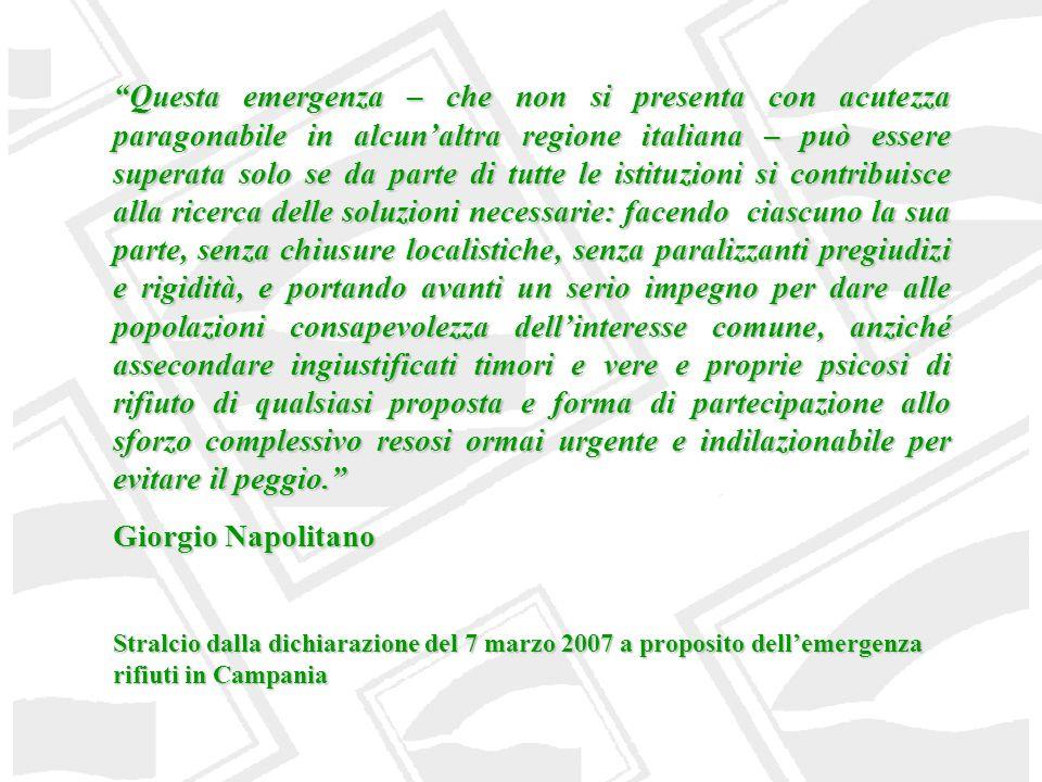 Questa emergenza – che non si presenta con acutezza paragonabile in alcun'altra regione italiana – può essere superata solo se da parte di tutte le istituzioni si contribuisce alla ricerca delle soluzioni necessarie: facendo ciascuno la sua parte, senza chiusure localistiche, senza paralizzanti pregiudizi e rigidità, e portando avanti un serio impegno per dare alle popolazioni consapevolezza dell'interesse comune, anziché assecondare ingiustificati timori e vere e proprie psicosi di rifiuto di qualsiasi proposta e forma di partecipazione allo sforzo complessivo resosi ormai urgente e indilazionabile per evitare il peggio.