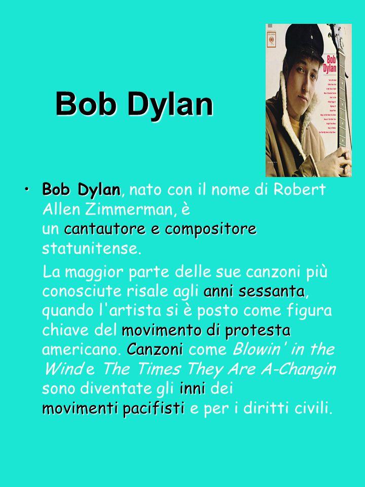 Bob Dylan Bob Dylan, nato con il nome di Robert Allen Zimmerman, è un cantautore e compositore statunitense.