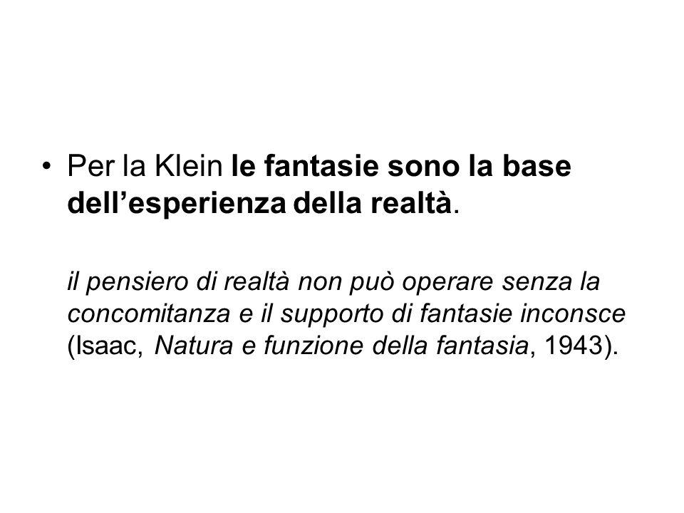 Per la Klein le fantasie sono la base dell'esperienza della realtà.
