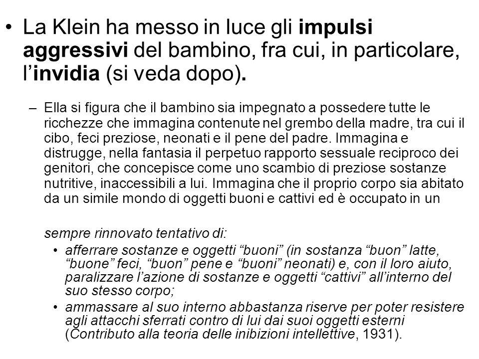 La Klein ha messo in luce gli impulsi aggressivi del bambino, fra cui, in particolare, l'invidia (si veda dopo).