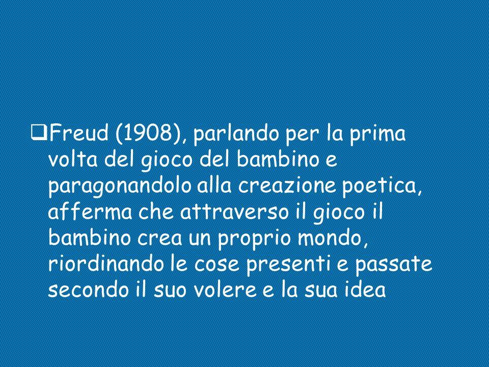 Freud (1908), parlando per la prima volta del gioco del bambino e paragonandolo alla creazione poetica, afferma che attraverso il gioco il bambino crea un proprio mondo, riordinando le cose presenti e passate secondo il suo volere e la sua idea