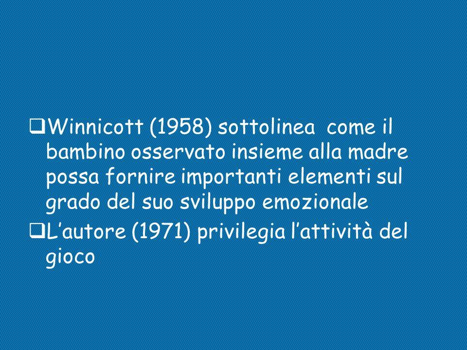 Winnicott (1958) sottolinea come il bambino osservato insieme alla madre possa fornire importanti elementi sul grado del suo sviluppo emozionale