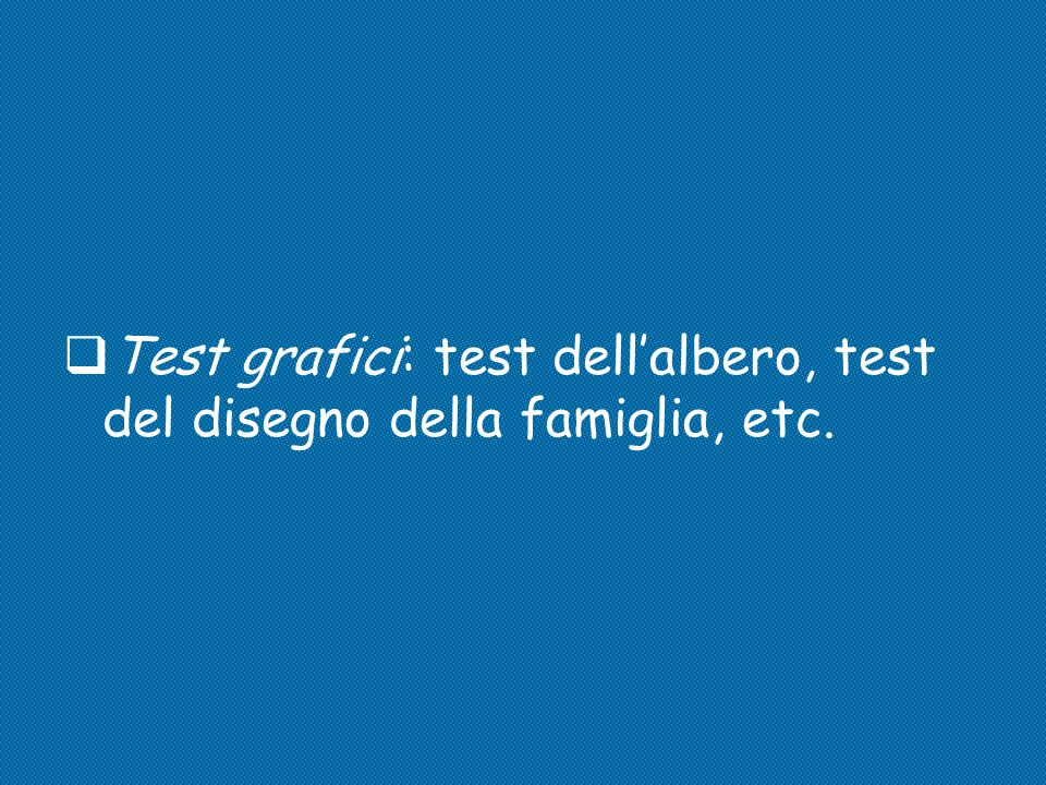 Test grafici: test dell'albero, test del disegno della famiglia, etc.