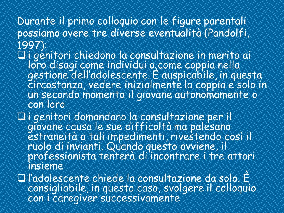 Durante il primo colloquio con le figure parentali possiamo avere tre diverse eventualità (Pandolfi, 1997):