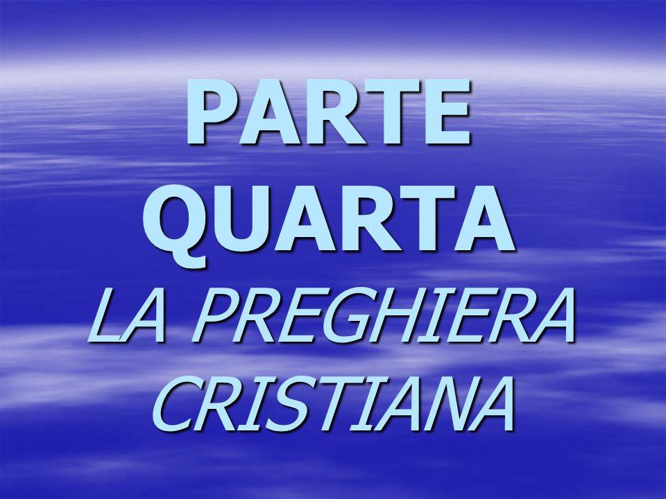 PARTE QUARTA LA PREGHIERA CRISTIANA