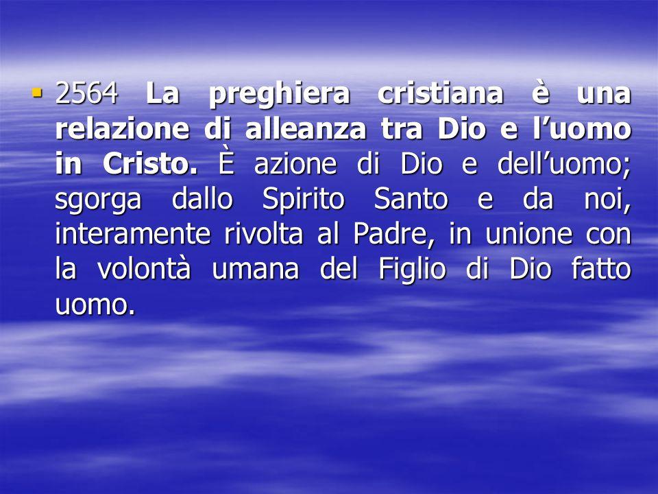 2564 La preghiera cristiana è una relazione di alleanza tra Dio e l'uomo in Cristo.