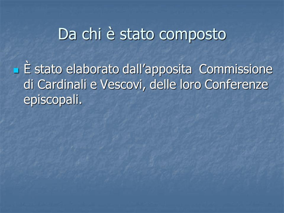 Da chi è stato composto È stato elaborato dall'apposita Commissione di Cardinali e Vescovi, delle loro Conferenze episcopali.