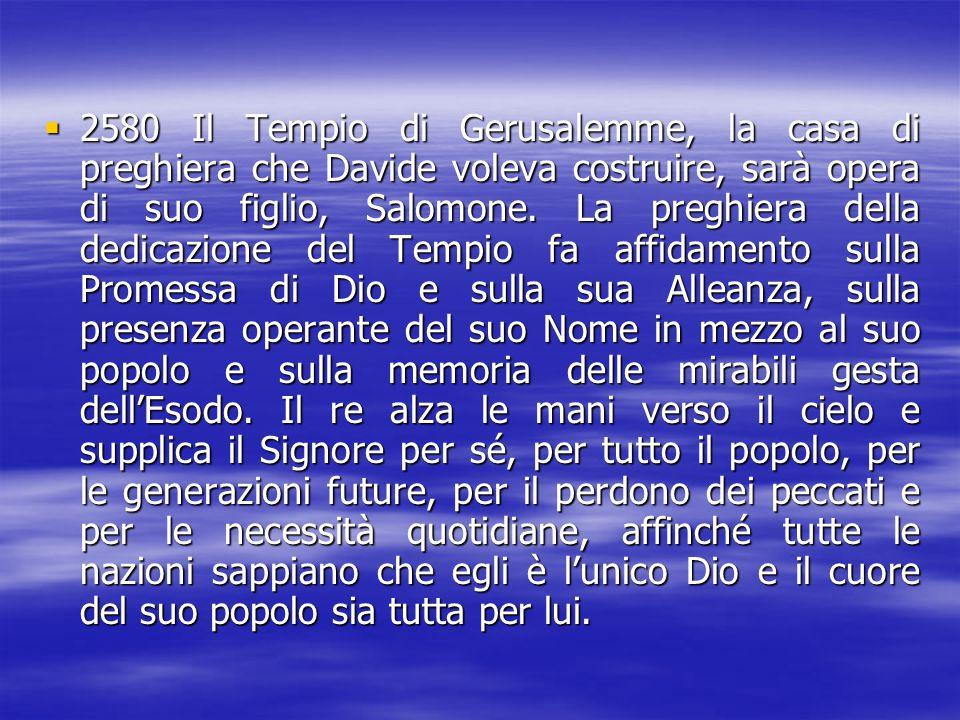 2580 Il Tempio di Gerusalemme, la casa di preghiera che Davide voleva costruire, sarà opera di suo figlio, Salomone.