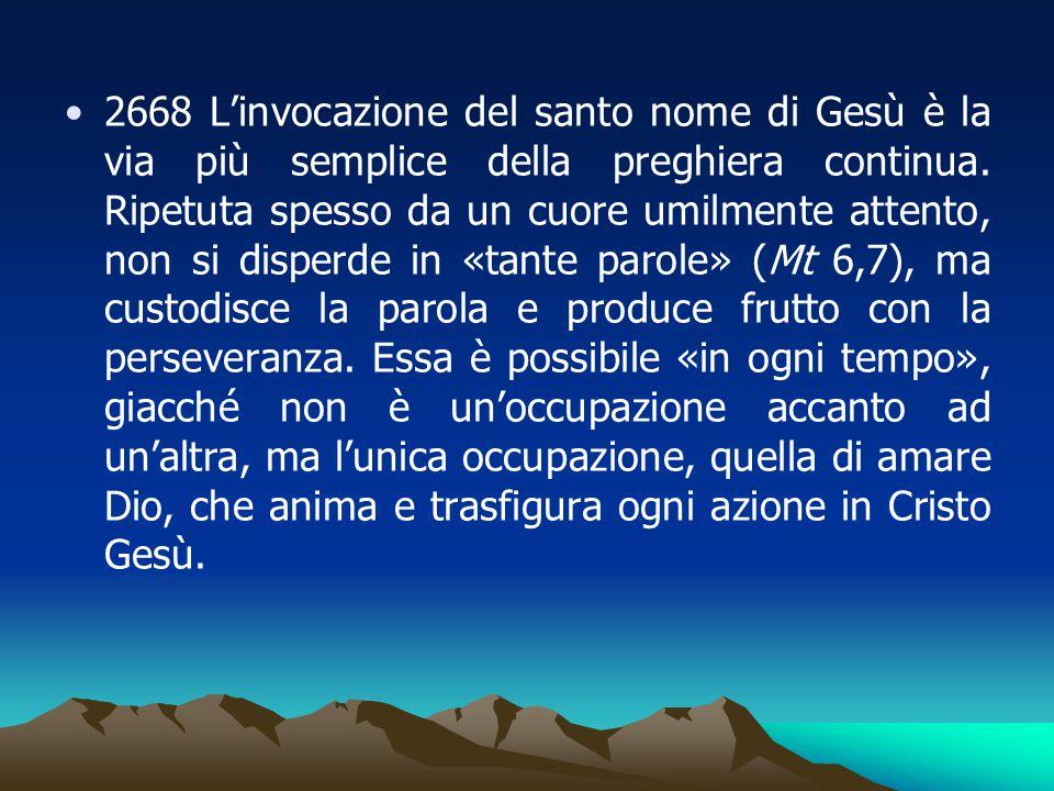 2668 L'invocazione del santo nome di Gesù è la via più semplice della preghiera continua.