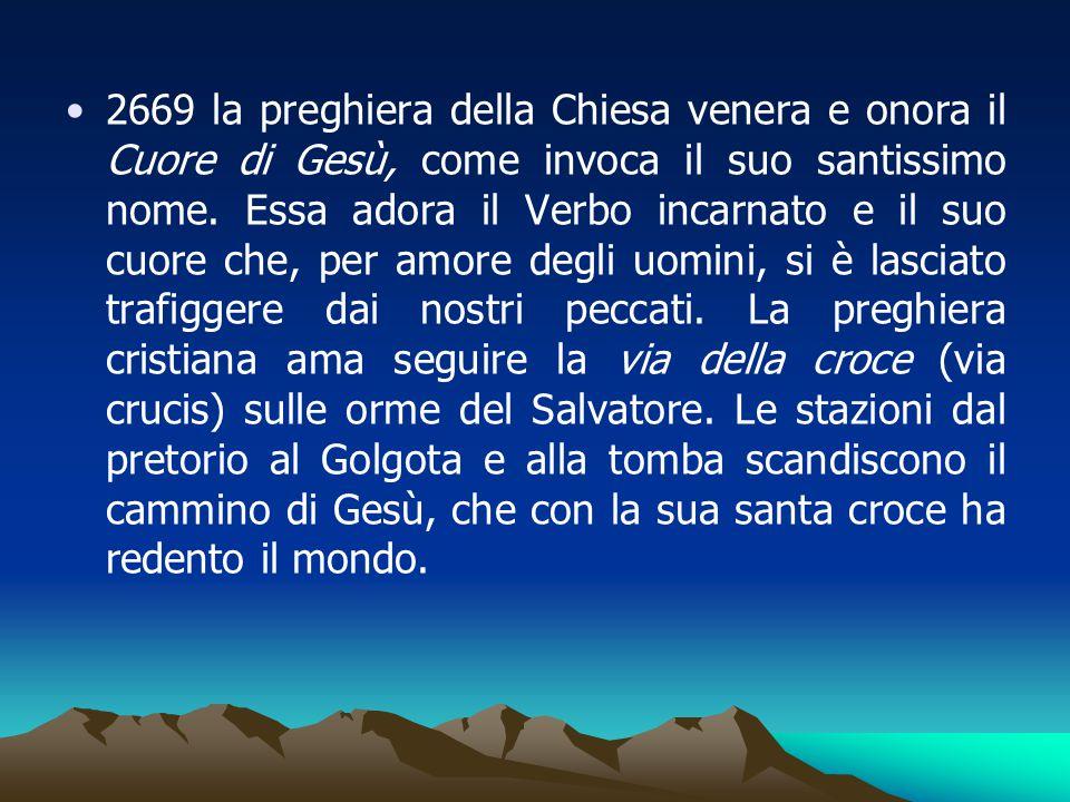 2669 la preghiera della Chiesa venera e onora il Cuore di Gesù, come invoca il suo santissimo nome.