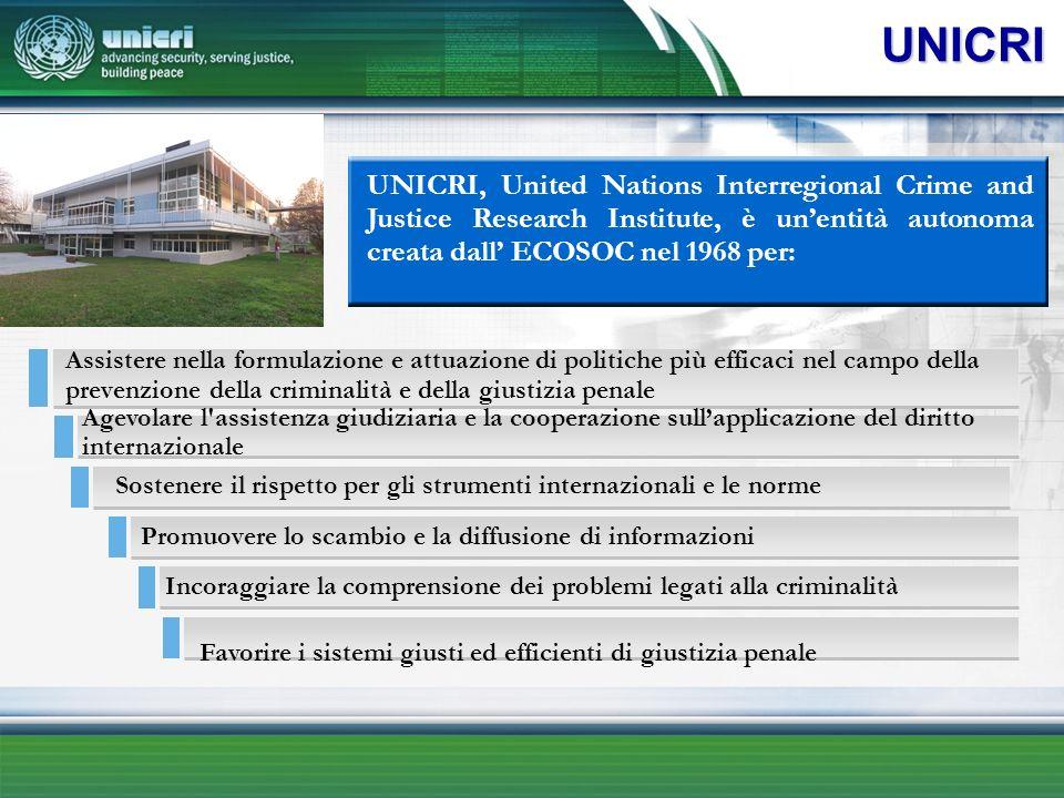 UNICRI UNICRI, United Nations Interregional Crime and Justice Research Institute, è un'entità autonoma creata dall' ECOSOC nel 1968 per: