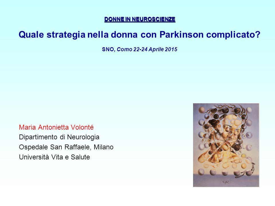 DONNE IN NEUROSCIENZE Quale strategia nella donna con Parkinson complicato SNO, Como 22-24 Aprile 2015