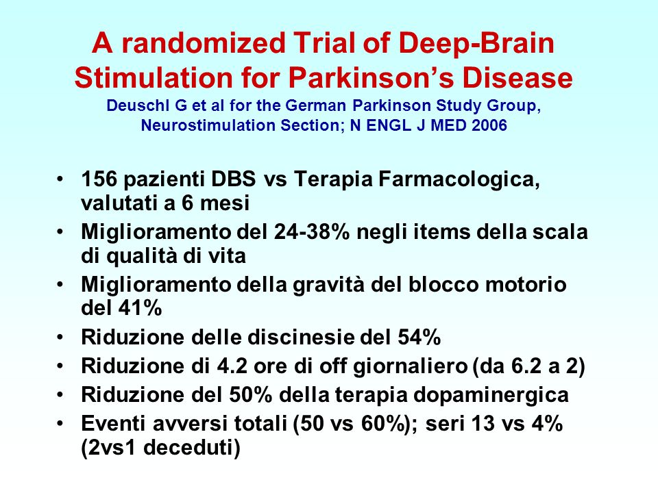 A randomized Trial of Deep-Brain Stimulation for Parkinson's Disease Deuschl G et al for the German Parkinson Study Group, Neurostimulation Section; N ENGL J MED 2006