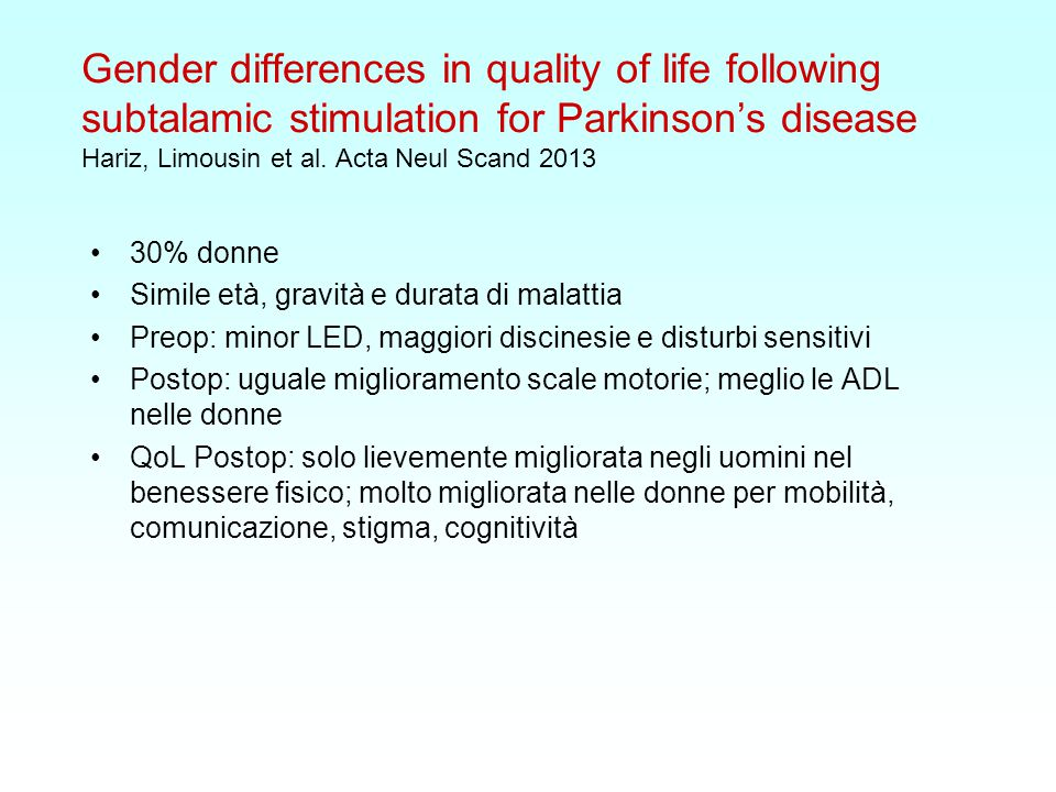 Gender differences in quality of life following subtalamic stimulation for Parkinson's disease Hariz, Limousin et al. Acta Neul Scand 2013