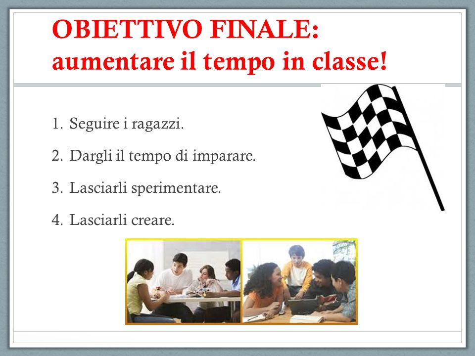 OBIETTIVO FINALE: aumentare il tempo in classe!
