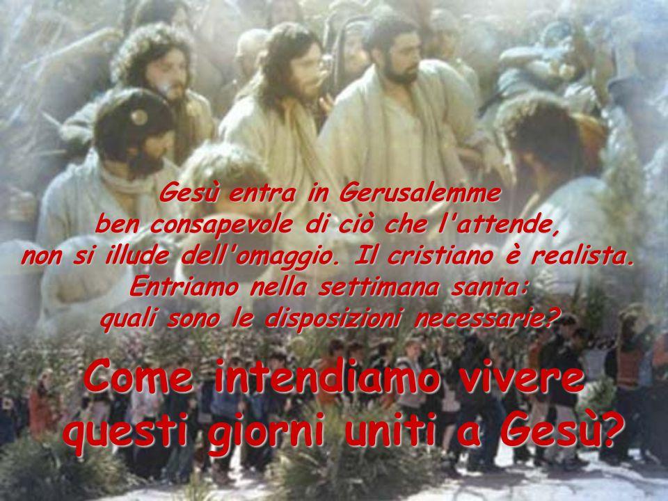 Come intendiamo vivere questi giorni uniti a Gesù