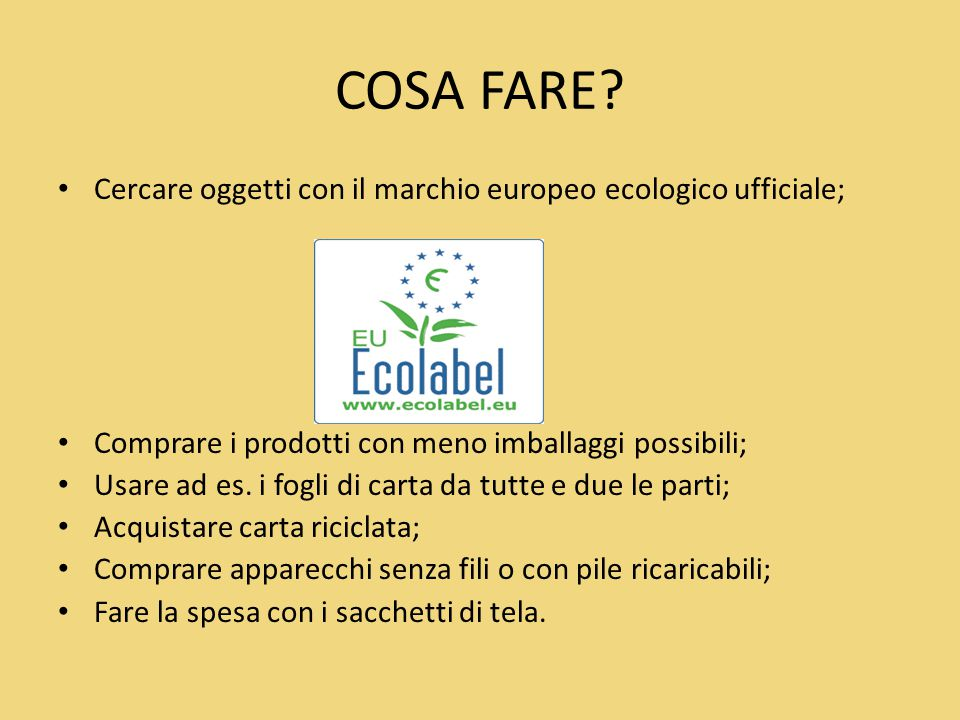 COSA FARE Cercare oggetti con il marchio europeo ecologico ufficiale;