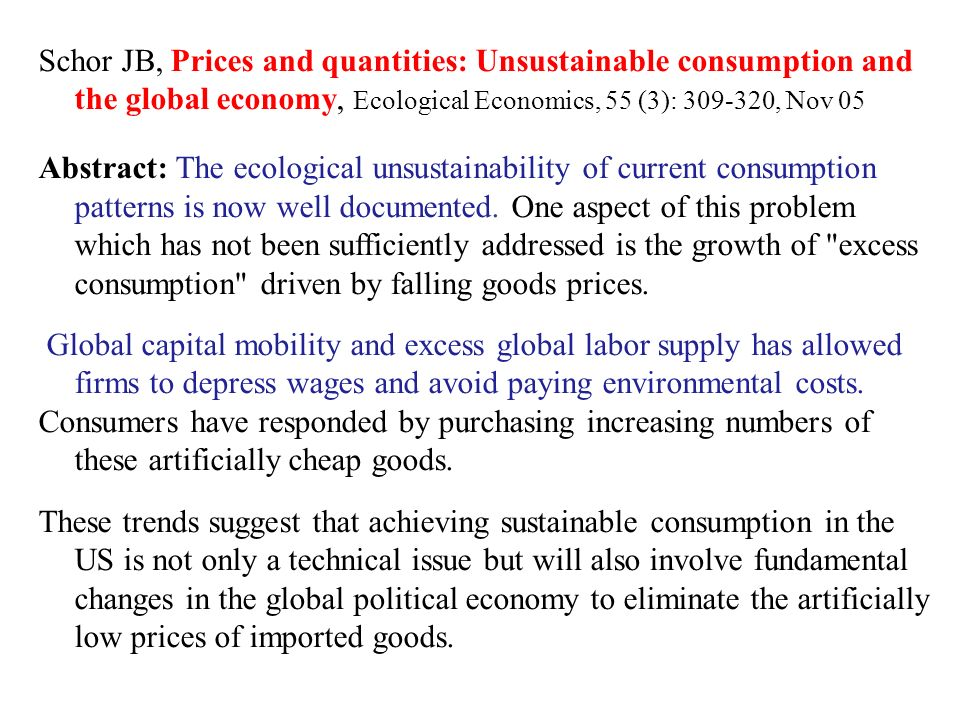 Schor JB, Prices and quantities: Unsustainable consumption and the global economy, Ecological Economics, 55 (3): 309-320, Nov 05