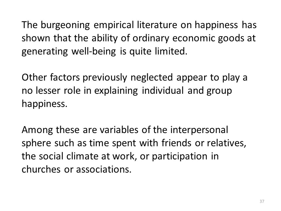 The burgeoning empirical literature on happiness has shown that the ability of ordinary economic goods at generating well-being is quite limited.