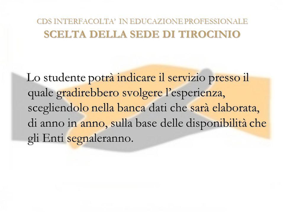 CDS INTERFACOLTA' IN EDUCAZIONE PROFESSIONALE SCELTA DELLA SEDE DI TIROCINIO