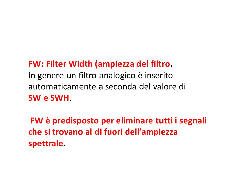 FW: Filter Width (ampiezza del filtro.