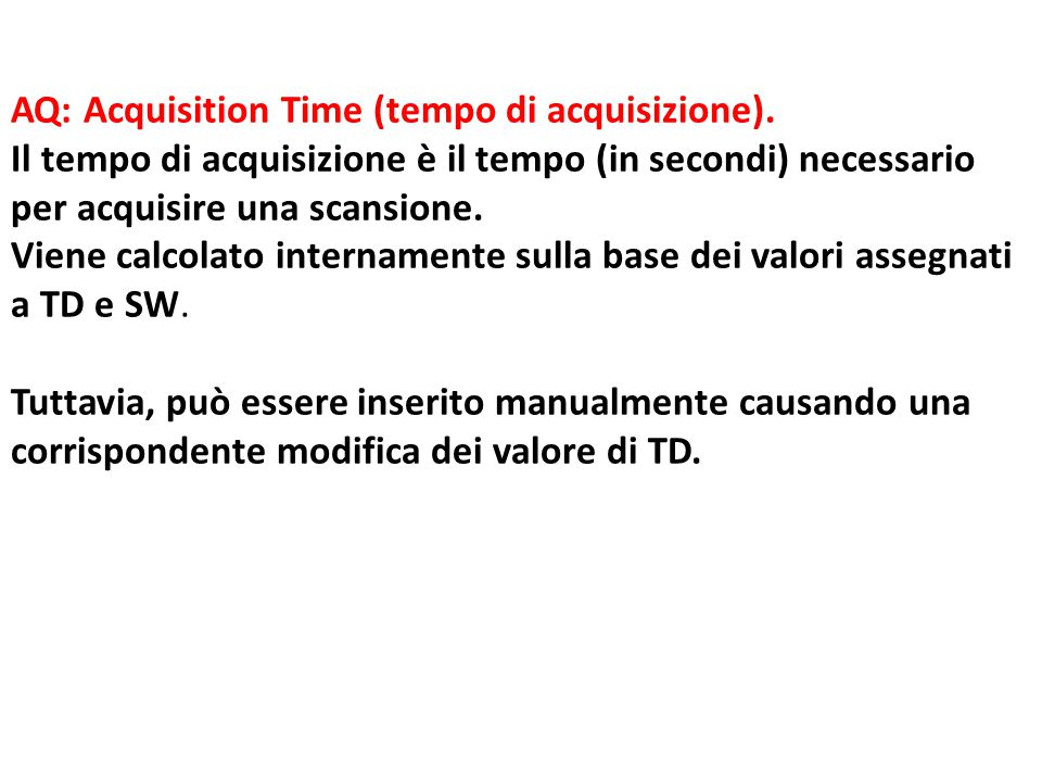 AQ: Acquisition Time (tempo di acquisizione).