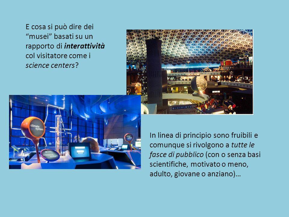 E cosa si può dire dei musei basati su un rapporto di interattività col visitatore come i science centers