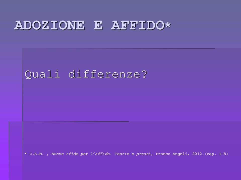 ADOZIONE E AFFIDO* Quali differenze
