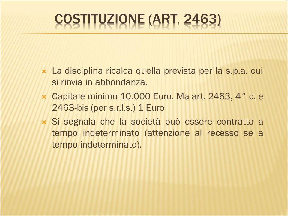 Costituzione (art. 2463) La disciplina ricalca quella prevista per la s.p.a. cui si rinvia in abbondanza.