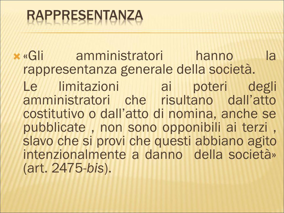 Rappresentanza «Gli amministratori hanno la rappresentanza generale della società.