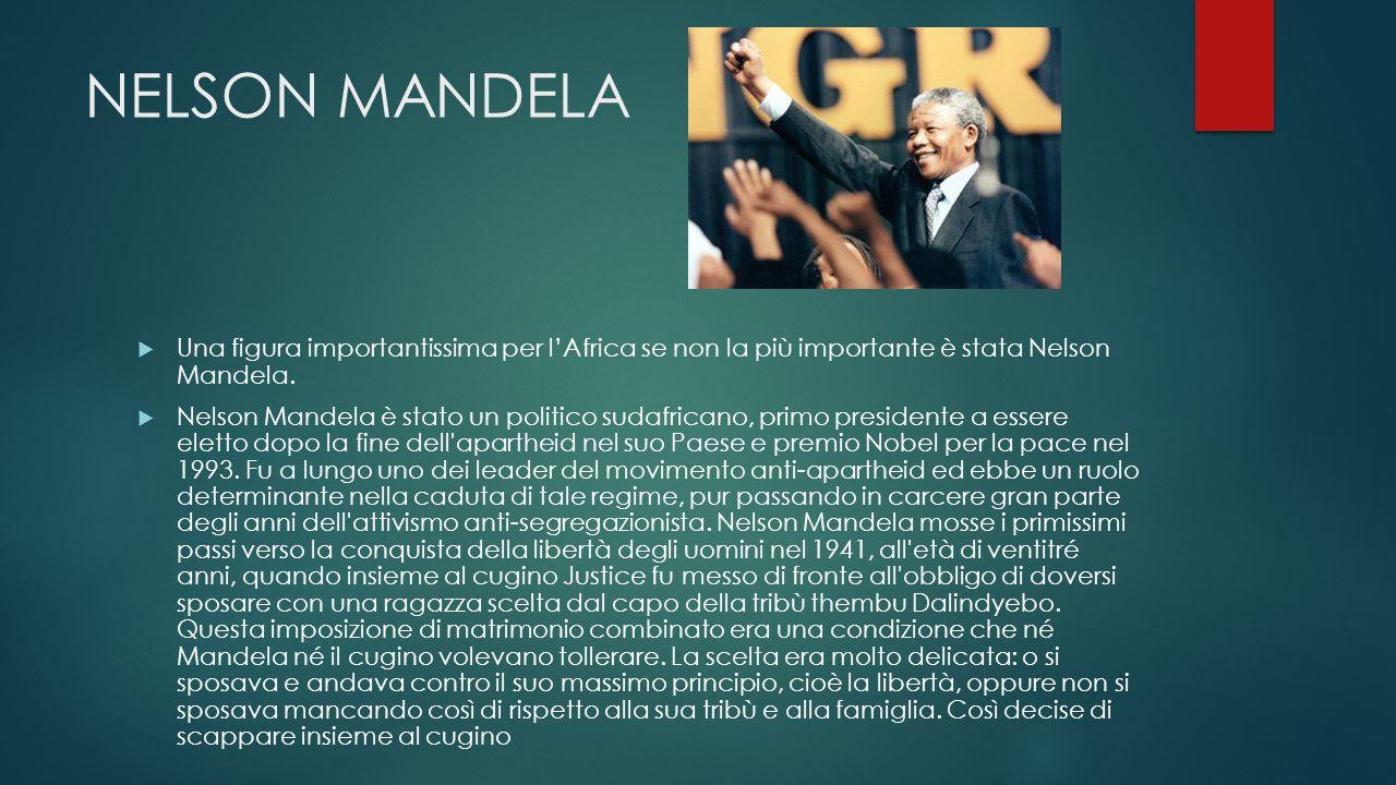 NELSON MANDELA Una figura importantissima per l'Africa se non la più importante è stata Nelson Mandela.