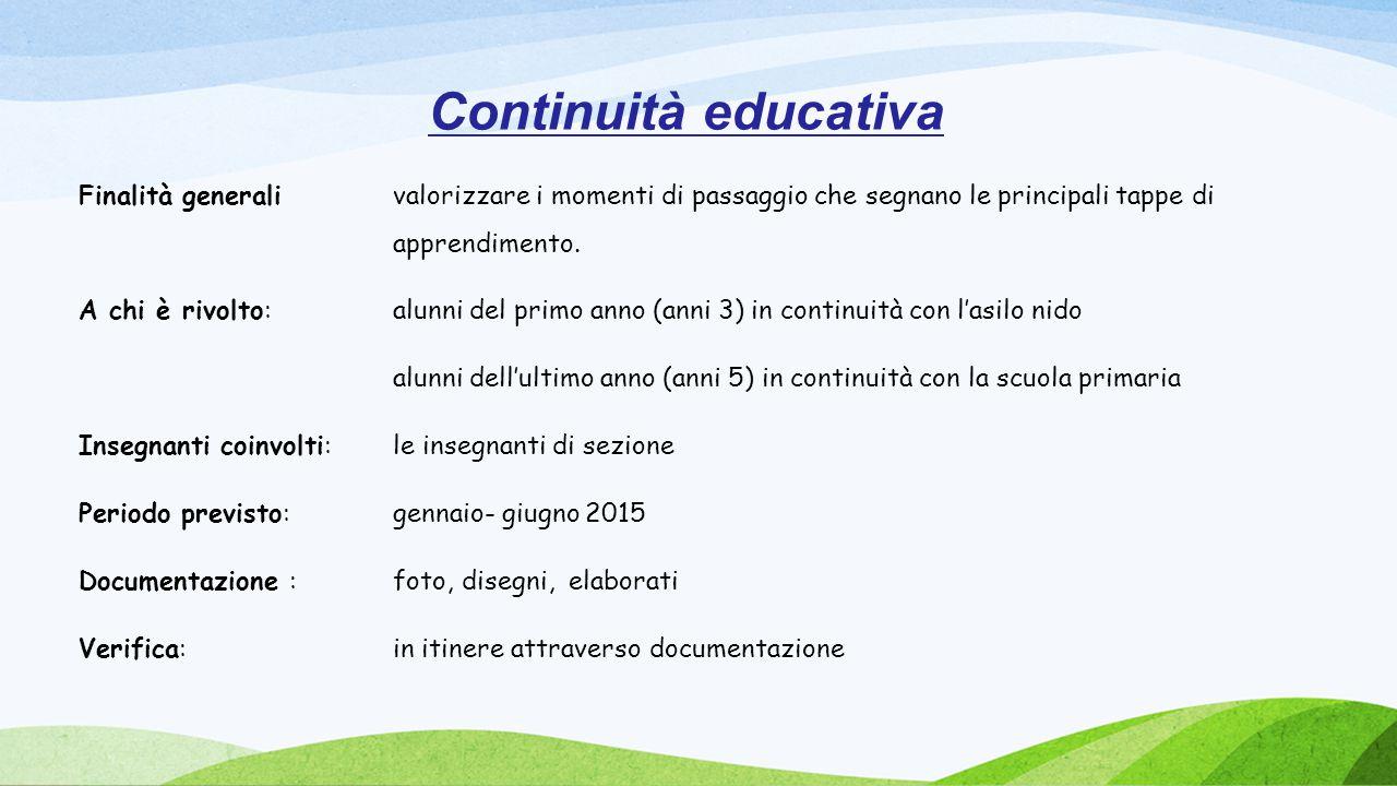 Continuità educativa Finalità generali valorizzare i momenti di passaggio che segnano le principali tappe di apprendimento.