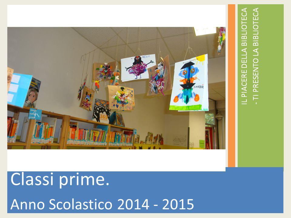 Classi prime. Anno Scolastico 2014 - 2015 IL PIACERE DELLA BIBLIOTECA