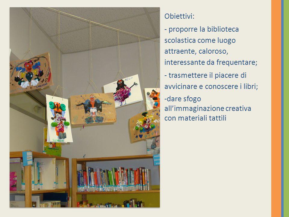 Obiettivi: - proporre la biblioteca scolastica come luogo attraente, caloroso, interessante da frequentare;