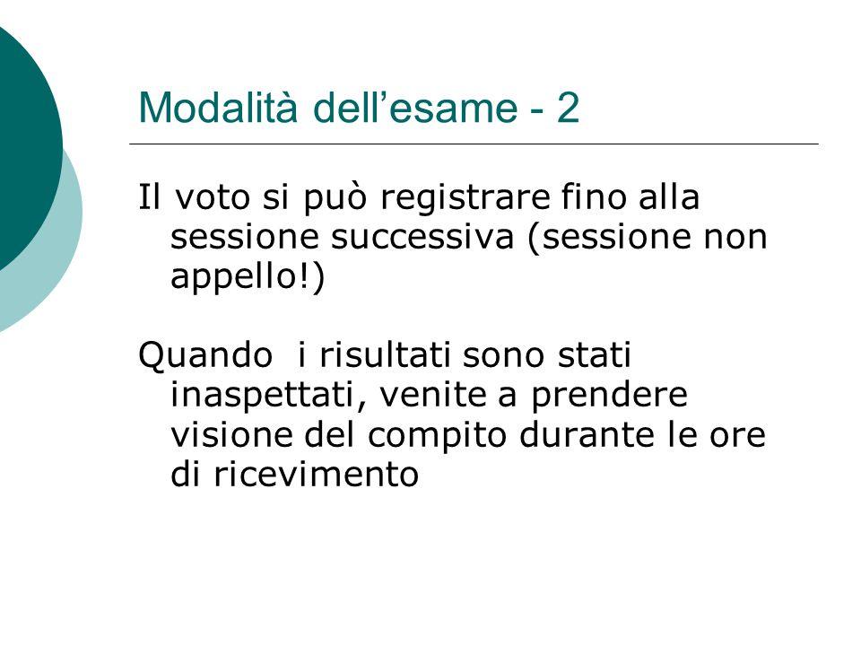 Modalità dell'esame - 2 Il voto si può registrare fino alla sessione successiva (sessione non appello!)