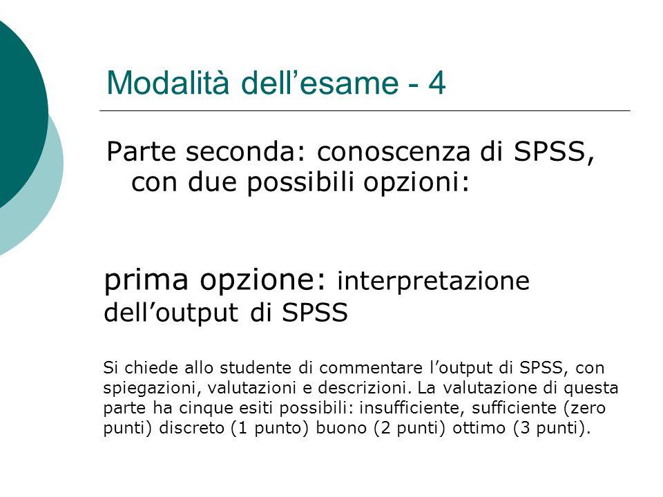 Modalità dell'esame - 4 Parte seconda: conoscenza di SPSS, con due possibili opzioni: prima opzione: interpretazione dell'output di SPSS.