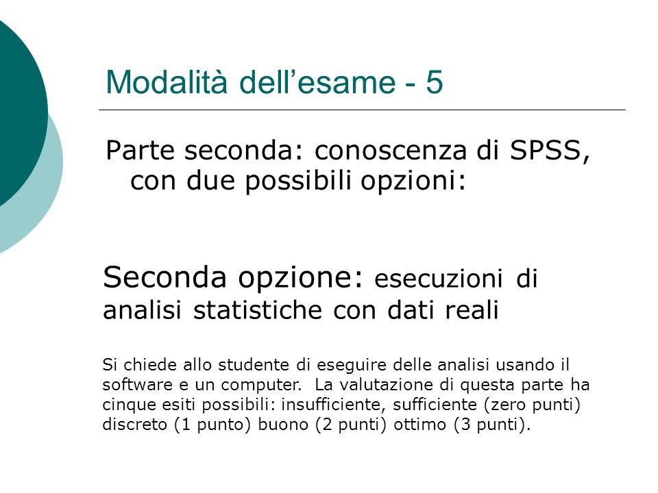 Modalità dell'esame - 5 Parte seconda: conoscenza di SPSS, con due possibili opzioni: