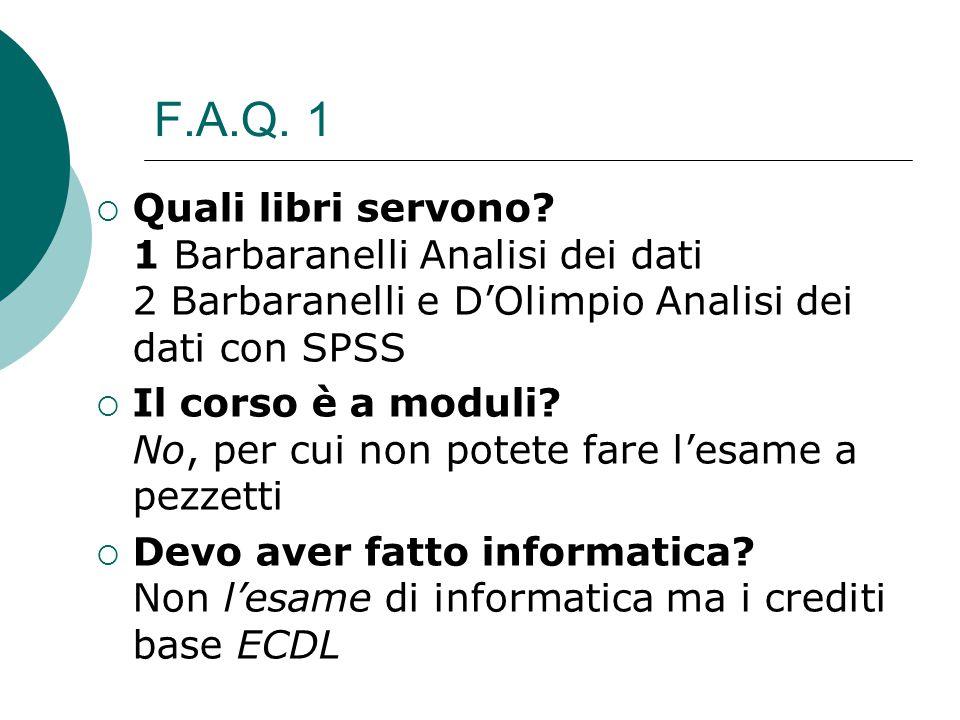 F.A.Q. 1 Quali libri servono 1 Barbaranelli Analisi dei dati 2 Barbaranelli e D'Olimpio Analisi dei dati con SPSS.