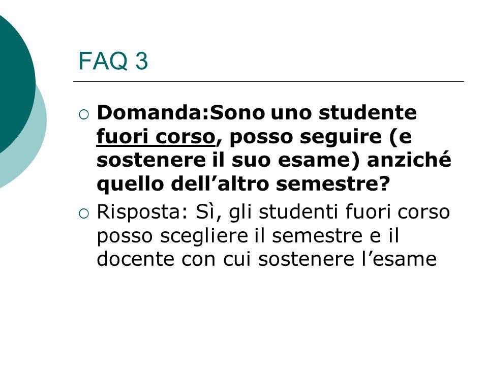 FAQ 3 Domanda:Sono uno studente fuori corso, posso seguire (e sostenere il suo esame) anziché quello dell'altro semestre