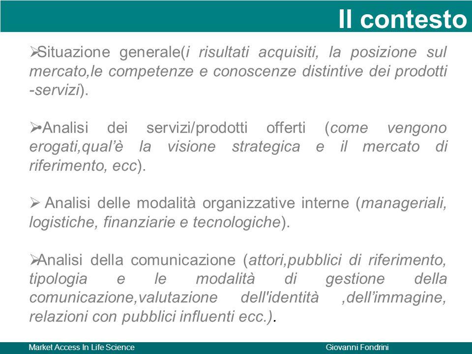 Il contesto Situazione generale(i risultati acquisiti, la posizione sul mercato,le competenze e conoscenze distintive dei prodotti -servizi).