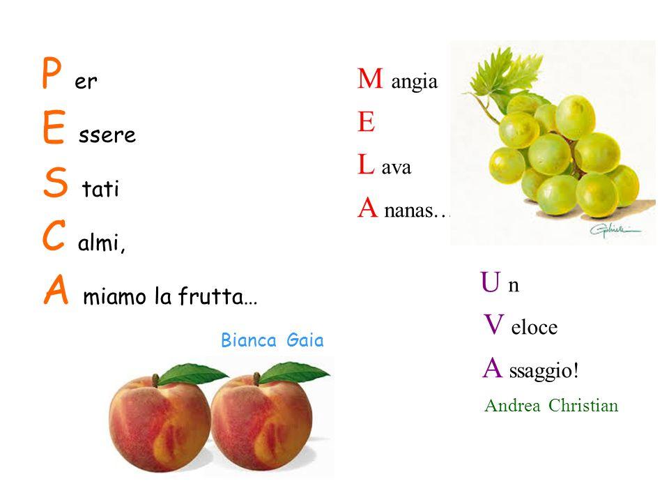 P er E ssere S tati C almi, A miamo la frutta… M angia E L ava